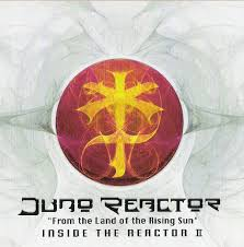 juno reactor inside the reactor ii from the land of the rising
