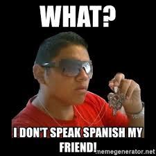 Spanish Meme Generator - what i don t speak spanish my friend mexicanganster meme