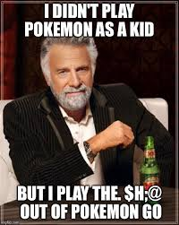 Pokemon Kid Meme - the most interesting man in the world meme imgflip