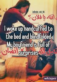 handcuffed to bed woke up handcuffed to the bed and blindfolded my boyfriend is full
