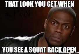 Squat Meme - that look you get when you see a squat rack open meme kevin hart