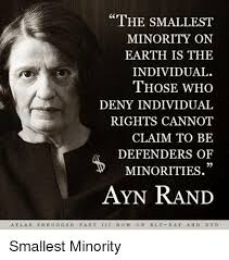 Atlas Shrugged Meme - the smallest minority on earth is the individual those who deny