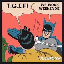 I Work Weekends Meme - we work weekends stfu hero meme generator batman slaps robin