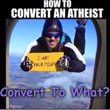 Atheist Memes - how to convert an atheist 皓 verily i say unto thee