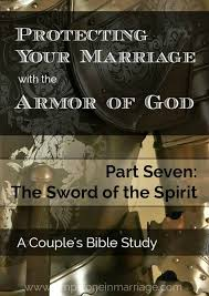 protecting your marriage with the armor of god part seven the