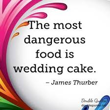 wedding cake quotes the most dangerous food is wedding cake wedding quotes