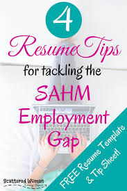 Resume Job Gaps by 4 Resume Tips For Tackling The Sahm Employment Gap Scattered