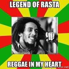 Reggae Meme - legend of rasta reggae in my heart bob marley meme meme generator