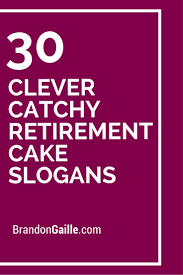 30 clever catchy retirement cake slogans retirement cakes