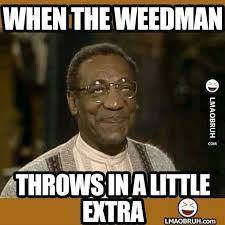 Bill Cosby Meme Generator - when the weed man throws in a little extra just laugh