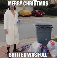 Shitters Full Meme - merry christmas shitter was full merry xmas shutter quickmeme