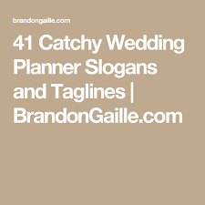 wedding taglines 41 catchy wedding planner slogans and taglines wedding planners