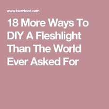 Diy Flesh Light The 25 Best Fleshlight Diy Ideas On Pinterest