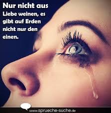 schöne und traurige sprüche spruch traurig nur nicht aus liebe weinen es gibt auf erden