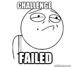 Meme Challenge - challenge failed memes quickmeme