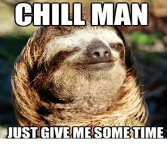 Chill Meme - chill man just give mesometime chill meme on me me