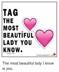 You Are Beautiful Meme - tag the most beautiful lady you know prakhar sahay like love
