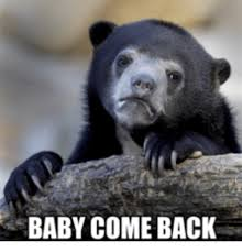 Baby Come Back Meme - baby come back baby come back meme on me me