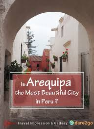 is arequipa most beautiful city in peru dare2go