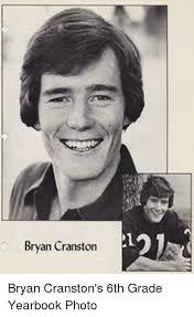 Bryan Cranston Memes - bryan cranston bryan cranston s 6th grade yearbook photo bryan