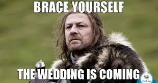 Brace Yourself Memes - 37 very funny wedding memes gifs images pictures photos picsmine