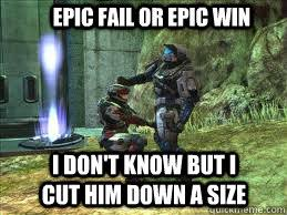 Epic Win Meme - epic fail or epic win i don t know but i cut him down a size mk