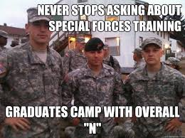 Special Forces Meme - never stops asking about special forces training graduates c
