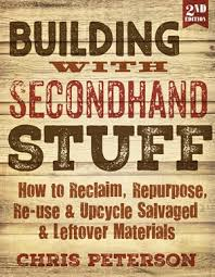 Second Hand by Building With Secondhand Stuff 2nd Edition By Chris Peterson