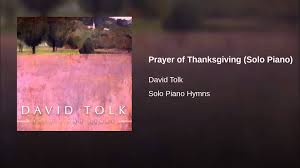 prayer about thanksgiving prayer of thanksgiving solo piano youtube