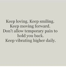 Keep Smiling Meme - keep loving keep smiling keep moving forward don t allow temporary