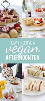 kitchen tea food ideas how to serve a vegan afternoon tea afternoon tea vegans and teas