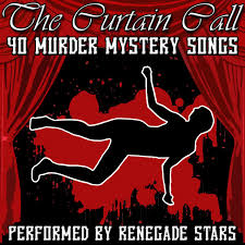 Curtain Call Album The Curtain Call 40 Murder Mystery Songs By Renegade Stars On Spotify