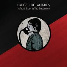 drugstore fanatics what u0027s born in the basement album review
