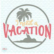 palm tree svg i need a vacation svg spring break svg summertime svg summer svg