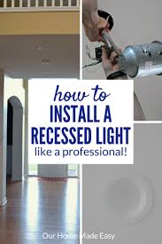 How To Install Recessed Lights How To Install Recessed Lighting Like A Pro U2022 Our Home Made Easy