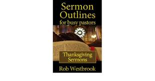 sermon outlines for busy pastors thanksgiving sermons kindle