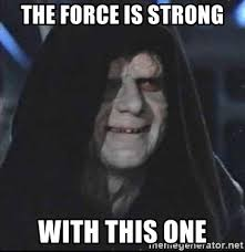 The Force Is Strong With This One Meme - the force is strong with this one darth sidious mun meme generator
