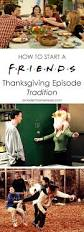 fotos thanksgivings start a friends thanksgiving episodes tradition