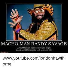 Randy Savage Meme - macho man randy savage areal man can wear sequins and bright