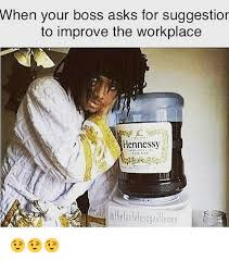 Workplace Memes - when your boss asks for suggestior to improve the workplace