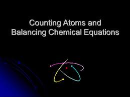 Counting Atoms Worksheet 1 Counting Atoms And Balancing Chemical Equations Ppt