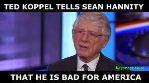 Sean Hannity Meme - ted koppel tells sean hannity that he is bad for america youtube