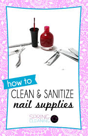 sanitize and clean nail supplies spring cleaning 365