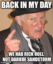 Sandstorm Meme - back in my day meme imgflip