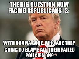 Blame Obama Meme - the big question now facing republicans is with obama gone who are