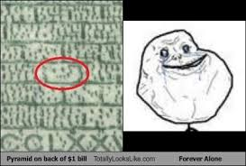 Forever Alone Guy Meme - pyramid on back of 1 bill totally looks like forever alone