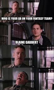 Blaine Gabbert Meme - who is your qb on your fantasy team blaine gabbert jj jameson