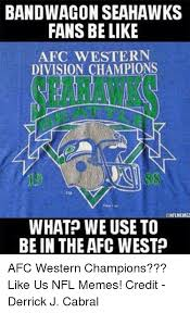 Seahawks Fan Meme - bandwagon seahawks fans be like afc western division chions
