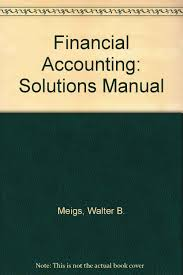 financial accounting solutions manual walter b meigs robert f