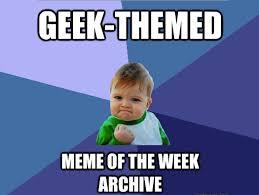 Geek Meme - updated geek themed meme of the week archive network world